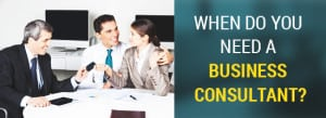 When Do You Need a Business Consultant?