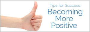 Tips for Success Becoming More Positive 300x109 - Tips for Success: Becoming More Positive